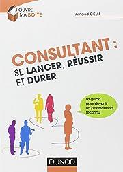 Consultant : se lancer, réussir et durer
