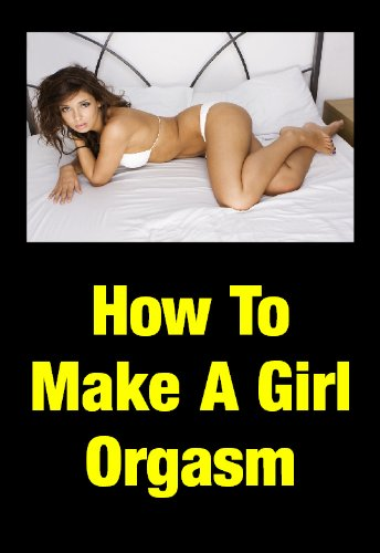 How to make girl orgasam