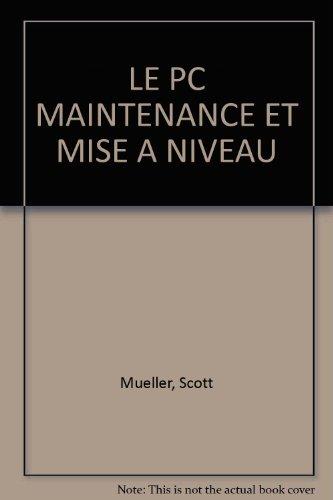 LE PC MAINTENANCE ET MISE A NIVEAU par Scott Mueller