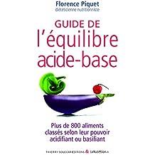 Guide de l'équilibre acide-base: Plus de 800 aliments classés selon leur pouvoir acidifiant ou basifiant (GUI.PRAT.)