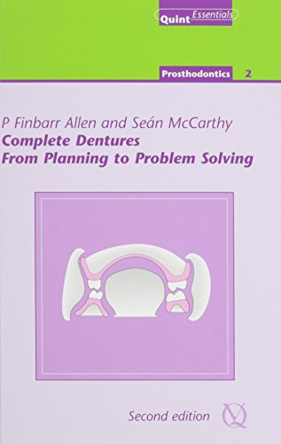 Complete Dentures: From Planning to Problem Solving (Quintessentials of Dental Practice)