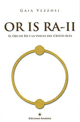 OR IS RA-II. El ojo de Ra y la vuelta del Cristo Alfa por GAIA VEZZOSI