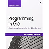 Programming in Go: Creating Applications for the 21st Century (Developer's Library) by Mark Summerfield (2012-05-14)