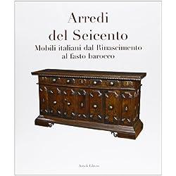Arredi del Seicento. Mobili italiani dal Rinascimento al fasto barocco