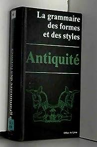 La grammaire des formes et des styles : Antiquité par Pierre Amiet
