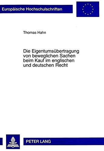 Die Eigentumsübertragung von beweglichen Sachen beim Kauf im englischen und deutschen Recht (Europäische Hochschulschriften / European University ... Universitaires Européennes, Band 2230)