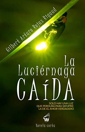 La Luciérnaga Caída: Solo hay una luz  que perdura para siempre: la de el amor verdadero por Gilbert Arturo Rojas Rigaud
