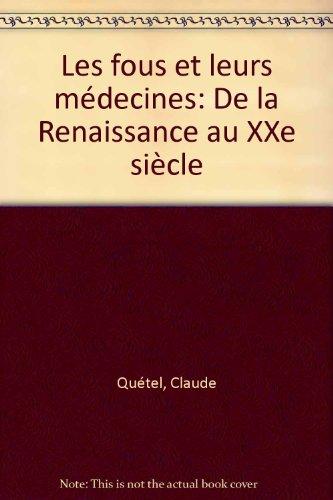 Les Fous et leurs médecines : De la Renaissance au XXe siècle