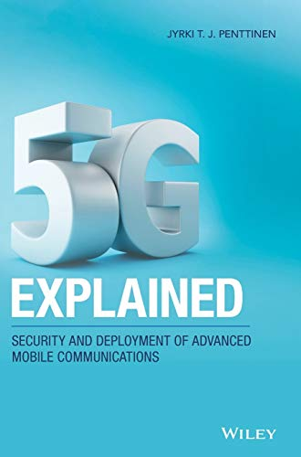 5G Explained: Security and Deployment of Advanced Mobile Communications -