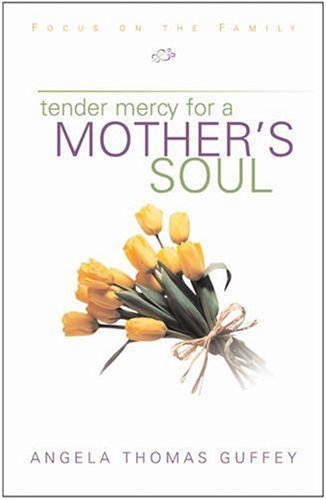 Portada del libro Tender Mercy for a Mother's Soul: Inspiration to Renew Your Spirit by Angela Thomas Guffey (2001-03-01)