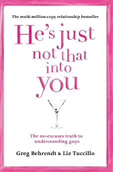 He's Just Not That Into You: The No-Excuses Truth to Understanding Guys von [Behrendt, Greg, Tuccillo, Liz]