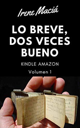Lo breve, dos veces bueno: Volumen 1 por Irene Maciá