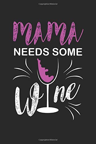Mama needs some Wine: Mama needs some Wine Notebook / Journal / Diary / Makeupchart Great Gift for Wine or any other occasion. 110 Pages 6' by 9'