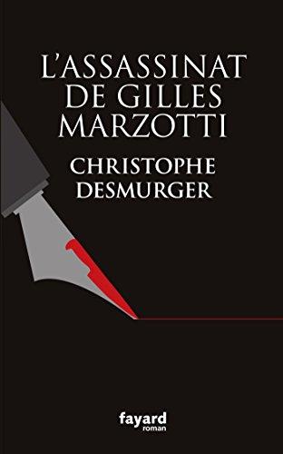 L'assassinat de Gilles Marzotti de Christophe Desmurger 2016