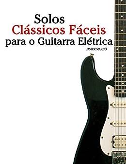 Solos Clássicos Fáceis para o Guitarra Elétrica: Com canções de ...
