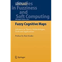 Fuzzy Cognitive Maps: Advances in Theory, Methodologies, Tools and Applications (Studies in Fuzziness and Soft Computing)