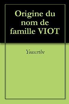 Origine du nom de famille VIOT (Oeuvres courtes) par [Youscribe]