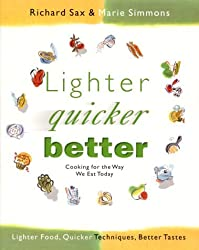 Lighter, Quicker, Better: Cooking for the Way We Eat Today by Richard Sax (2000-08-01)