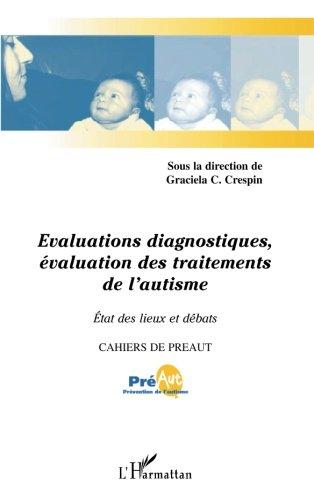 Evaluations Diagnostiques Evaluation des Traitements de l'Autisme Etat des Lieux et Débats par Graciela Cullere-Crespin