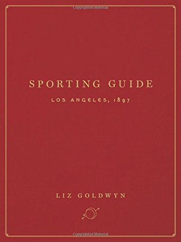 Sporting Guide : Los Angeles, 1897 by Liz Goldwyn (2015-10-22)