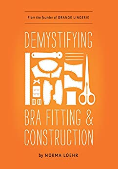 Demystifying Bra Fitting and Construction (English Edition) par [Loehr, Norma]