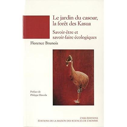 Le jardin du casoar, la forêt des Kasua: Savoir-être et savoir-faire écologiques (Chemins de l'ethnologie)