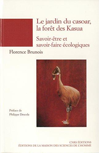 Le jardin du casoar, la forêt des Kasua: Savoir-être et savoir-faire écologiques (Chemins de l'ethnologie) par Florence Brunois