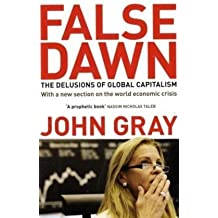 False Dawn: the Delusions of Global Capitalism: The Delusions of Global Capitalism