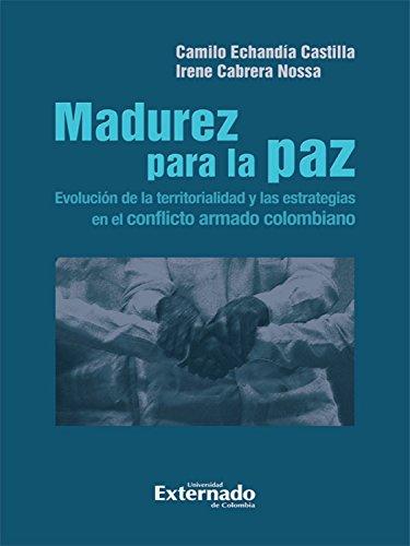 Madurez para la paz: Evolución de la territorialidad y las estrategias en el conflicto armado colombiano