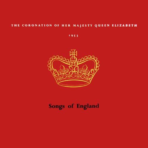 The Coronation Of Her Majesty Queen Elizabeth 1953: Songs Of England Queen Elizabeth 1953