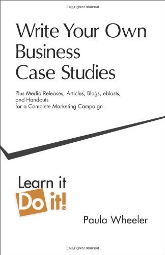Write Your Own Business Case Studies: Plus Media Releases, Articles, Blogs, Eblasts, and Handouts for a Complete Marketing Campaign by Paula Wheeler (2011-04-10)