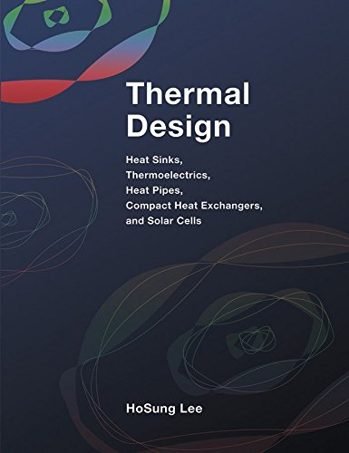 [(Thermal Design : Heat Sinks, Thermoelectrics, Heat Pipes, Compact Heat Exchangers, and Solar Cells)] [By (author) H. S. Lee] published on (December, 2010)