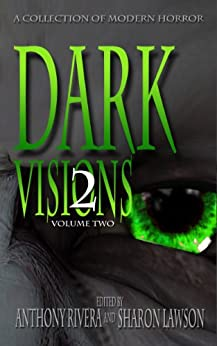 Dark Visions: A Collection of Modern Horror - Volume Two by [Zelazny, Trent, Morris, Edward, Stone, J. Daniel, Blixt, David, McKee, Chad, Hemphill, JC, Garrison, A.A., Brooks, Jane, C.M. Saunders]