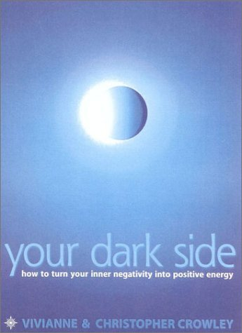Your Dark Side: How to turn your inner negativity into positive energy: Transform Your Inner Negativity into Positive Energy by Vivianne Crowley (5-Feb-2001) Paperback