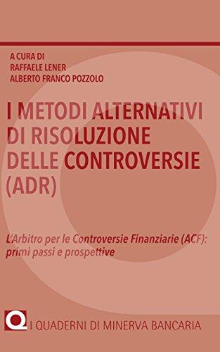 I metodi alternativi di risoluzione delle controversie (ADR): L'Arbitro per le Controversie Finanziarie (ACF):  primi passi e prospettive (I Quaderni di Minerva Bancaria) (Italian Edition)
