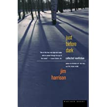 Just before Dark: Collected Nonfiction by Jim Harrison (2000-03-17)