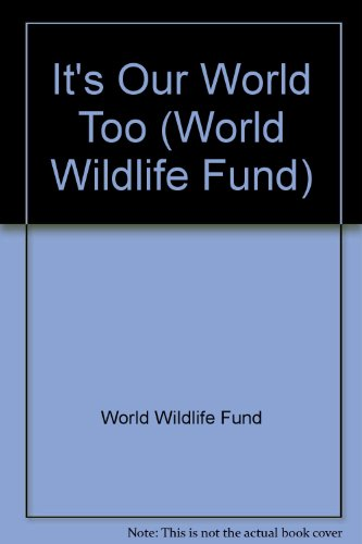 its-our-world-too-world-wildlife-fund