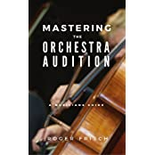 Mastering the Orchestra Audition: A Musician's Guide (English Edition)