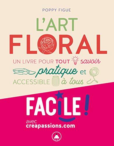 L'Art floral - Un livre pur tout savoir pratique et accessible à tous par Sophie Pujol