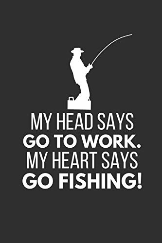 My Heart Says Go Fishing!: Funny Fishing Gifts ~ Notebook / Journal (Fishing Heart T-shirt)
