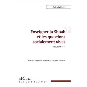 Enseigner la Shoah et les questions socialement vives: Risques Et Défis Paroles De Professeurs De Collège Et De Lycée