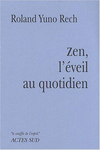 Zen, l'éveil au quotidien par Roland Yuno Rech