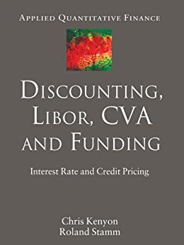 Discounting, LIBOR, CVA and Funding: Interest Rate and Credit Pricing (Applied Quantitative Finance) von [Kenyon, C., Stamm, R.]