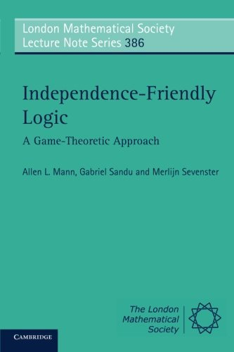 Independence-Friendly Logic: A Game-Theoretic Approach (London Mathematical Society Lecture Note Series) by Allen L. Mann (2011-06-06)