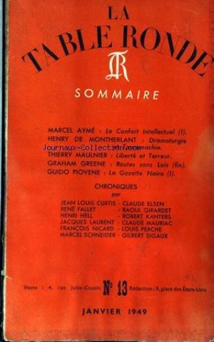 TABLE RONDE (LA) [No 13] du 01/01/1949 - M. AYME - LE CONFORT INTELLECTUEL - H. DE MONTHERLANT - DRAMATURGIE ET TAUROMACHIE - TH. MAULNIER - LIBERTE ET TERREUR - G. GREENE - GUIDI PIOVENE - LA GAZETTE NOIRE. par Collectif