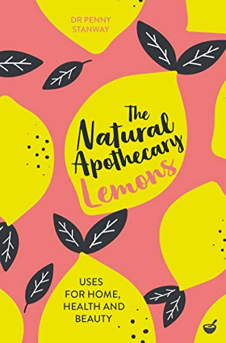 The Natural Apothecary: Lemons: Tips for Home, Health and Beauty (English Edition)