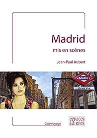Madrid mis en scènes par Jean-Paul Aubert