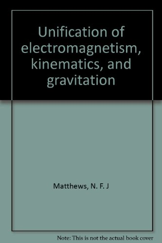 Unification of electromagnetism, kinematics, and gravitation par N. F. J Matthews