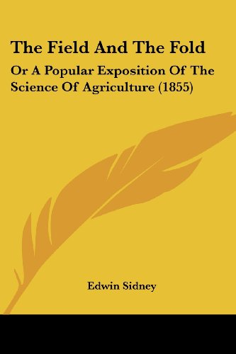 The Field and the Fold: Or a Popular Exposition of the Science of Agriculture (1855)