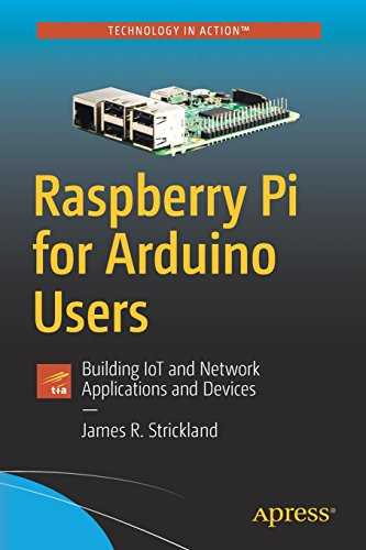Raspberry Pi for Arduino Users: Building IoT and Network Applications and Devices (Raspberry Pi Benutzer)